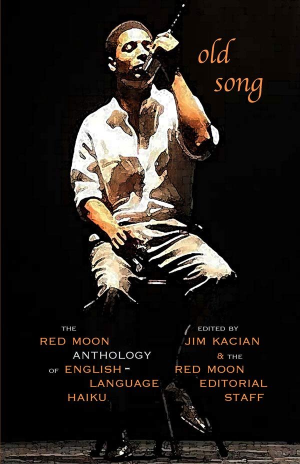 Old Song: The Red Moon Anthology Of English-Language Haiku 2017, Edited By Jim Kacian And The Red Moon Press Editorial Staff