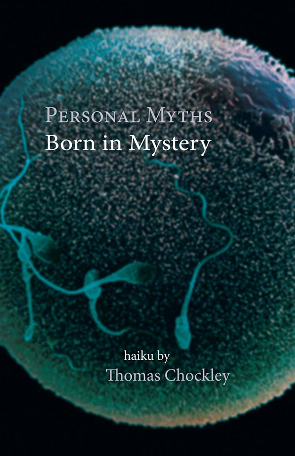 Personal Myths: Born In Mystery, Haiku Of Thomas Chockley