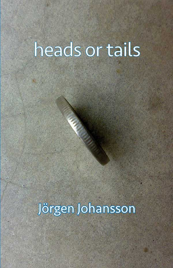 Heads Or Tails, Haiku Of Jörgen Johansson