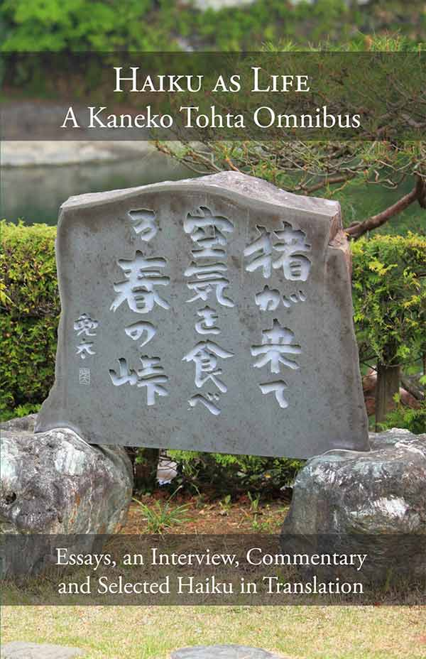 Haiku As Life: A Kaneko Tohta Omnibus: Essays, An Interview, Commentaries And Haiku In Translation By The Kon Nichi Translation Group