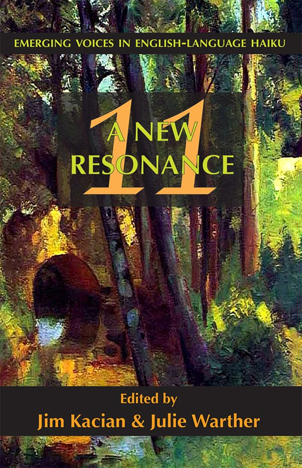 A New Resonance 11: Emerging Voices In English-Language Haiku, Edited By Jim Kacian And Julie Warther