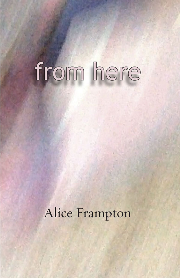 From Here, Haiku By Alice Frampton
