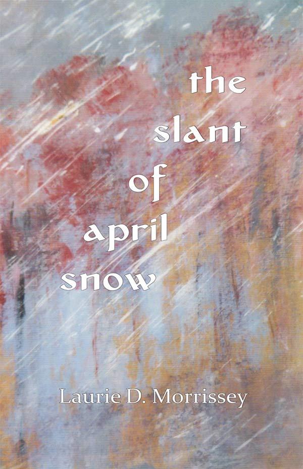 The Slant Of April Snow, Haiku By Laurie D. Morrissey