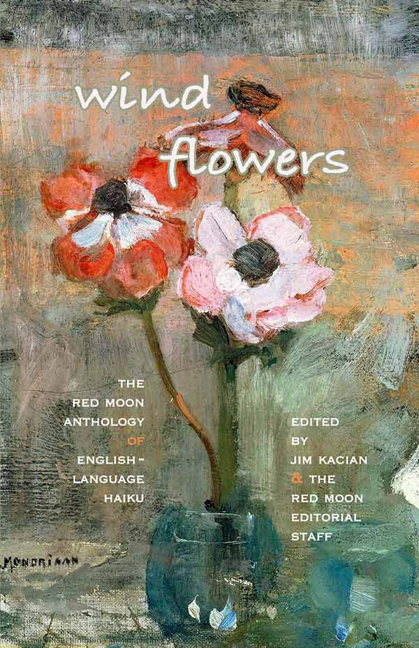 Wind Flowers: The Red Moon Anthology Of English-Language Haiku 2019, Edited By Jim Kacian And The Red Moon Editorial Staff