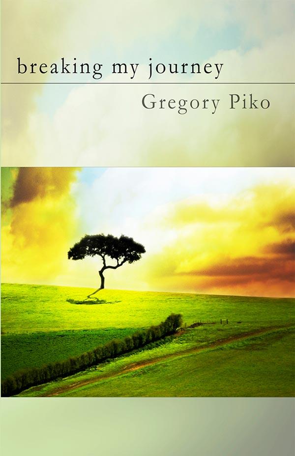 Breaking My Journey, Haiku Of Gregory Piko