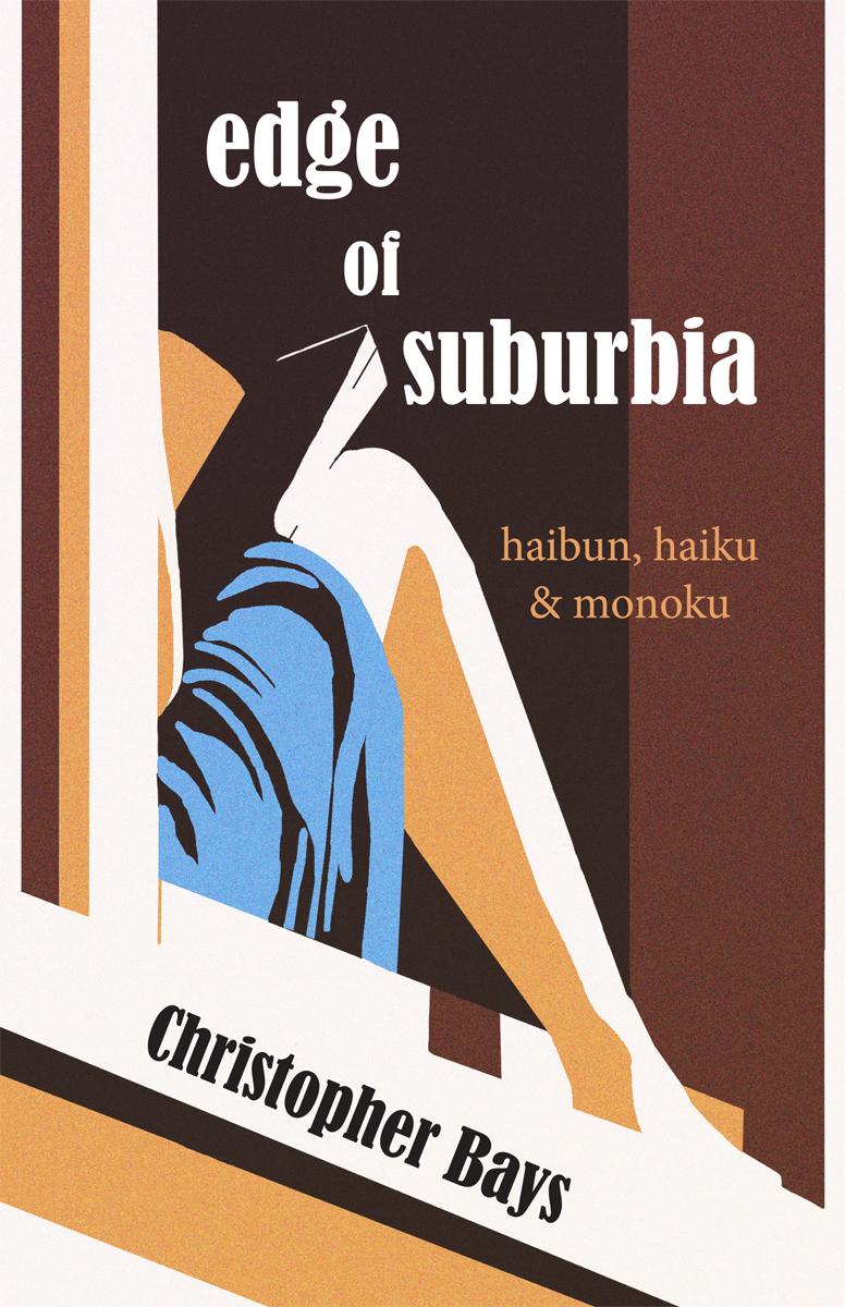 Edge Of Suburbia: Haibun, Haiku And Monoku Of Christopher Bays