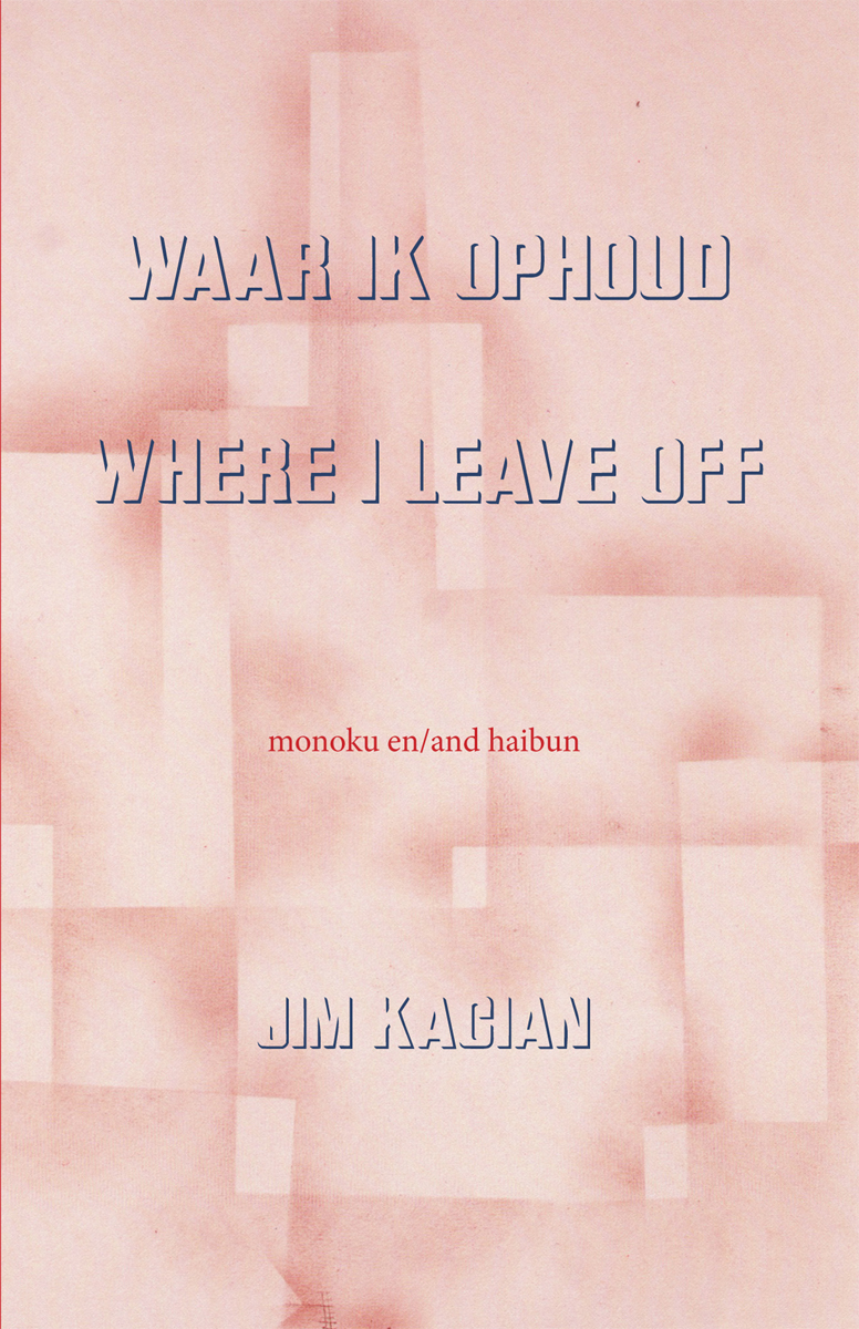 Where I Leave Off, Monoku And Haibun Of Jim Kacian