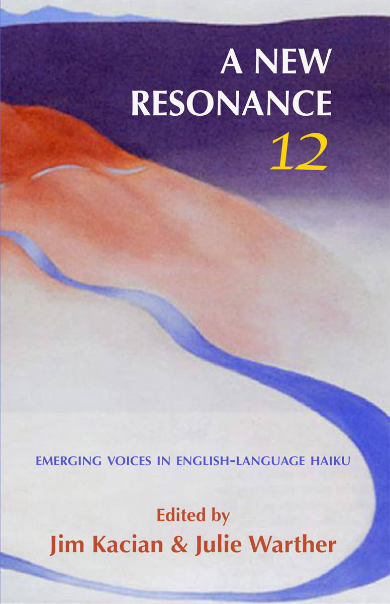 A New Resonance 12: Emerging Voices In English-Language Haiku, Edited By Jim Kacian And Julie Schwerin